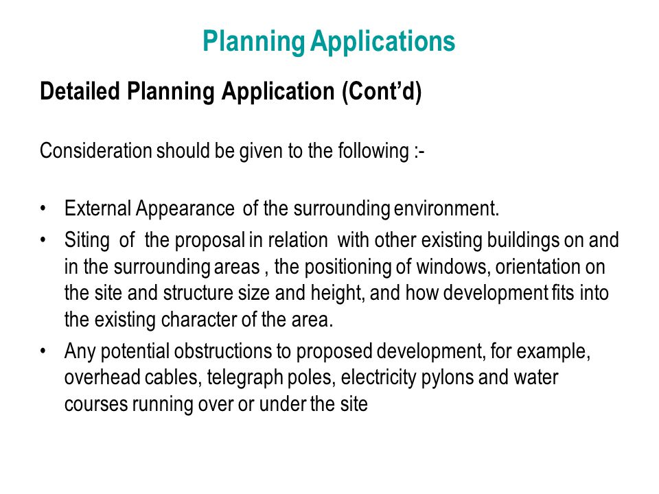 Planning Applications Detailed Planning Application (Cont'd) Consideration should be given to the following :- External Appearance of the surrounding environment.