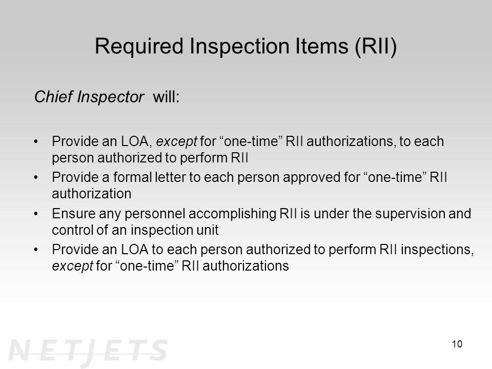 Required Inspection Items (RII) Chief Inspector will: Provide an LOA, except for one-time RII authorizations, to each person authorized to perform RII Provide a formal letter to each person approved for one-time RII authorization Ensure any personnel accomplishing RII is under the supervision and control of an inspection unit Provide an LOA to each person authorized to perform RII inspections, except for one-time RII authorizations 10