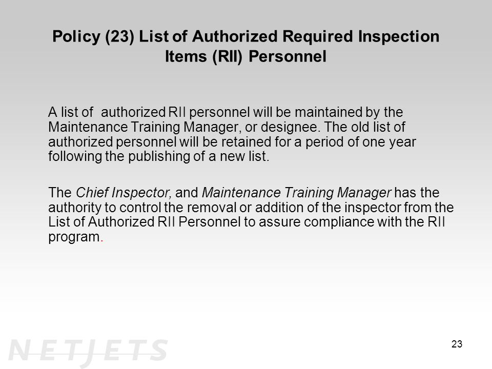 Policy (23) List of Authorized Required Inspection Items (RII) Personnel A list of authorized RII personnel will be maintained by the Maintenance Training Manager, or designee.