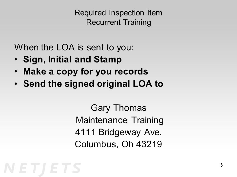 Required Inspection Item Recurrent Training When the LOA is sent to you: Sign, Initial and Stamp Make a copy for you records Send the signed original LOA to Gary Thomas Maintenance Training 4111 Bridgeway Ave.