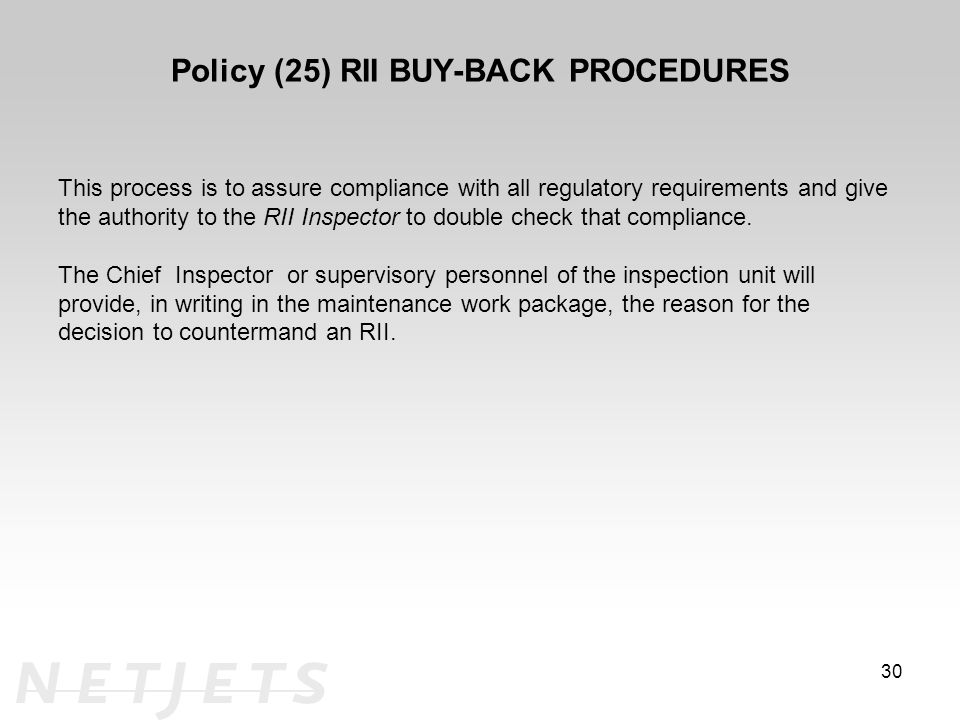Policy (25) RII BUY-BACK PROCEDURES This process is to assure compliance with all regulatory requirements and give the authority to the RII Inspector to double check that compliance.