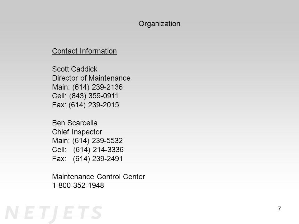 Organization Contact Information Scott Caddick Director of Maintenance Main: (614) 239-2136 Cell: (843) 359-0911 Fax: (614) 239-2015 Ben Scarcella Chief Inspector Main: (614) 239-5532 Cell: (614) 214-3336 Fax: (614) 239-2491 Maintenance Control Center 1-800-352-1948 7