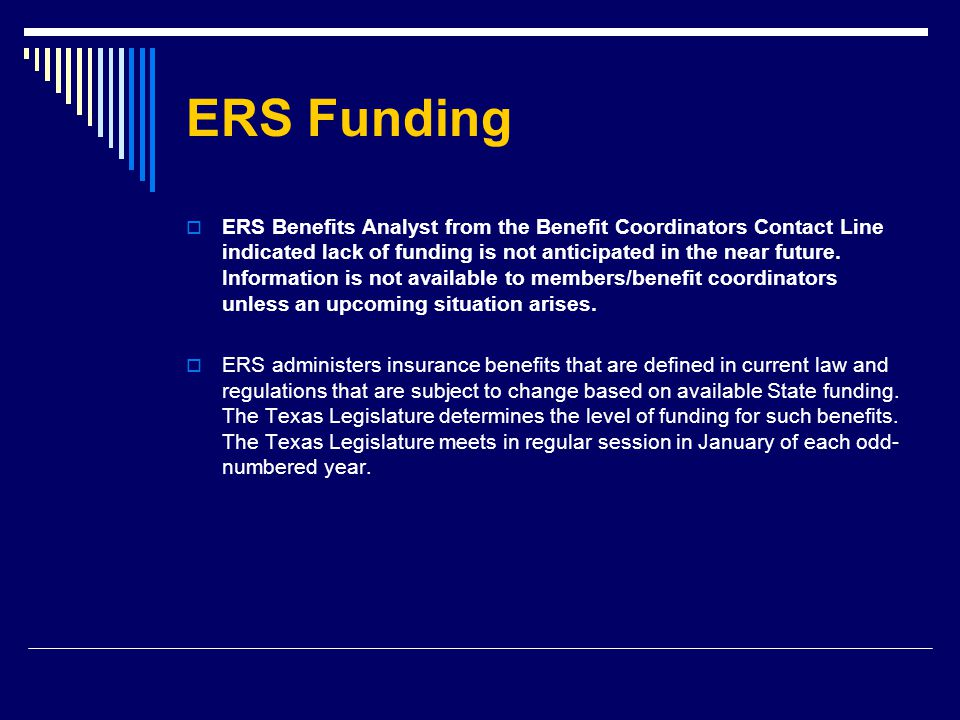 ERS Funding  ERS Benefits Analyst from the Benefit Coordinators Contact Line indicated lack of funding is not anticipated in the near future.