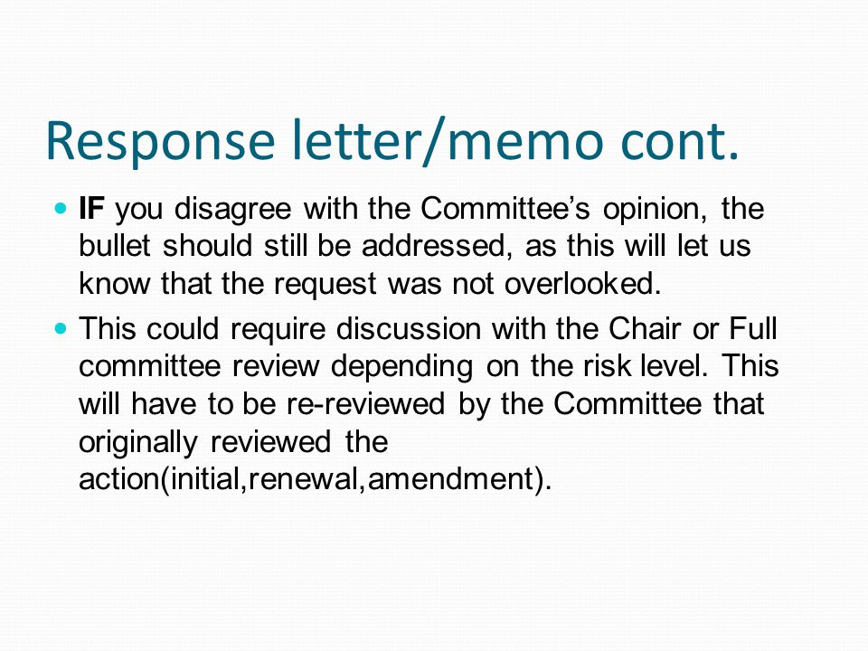 Response letter/memo cont. IF you disagree with the Committee's opinion, the bullet should still be addressed, as this will let us know that the reque