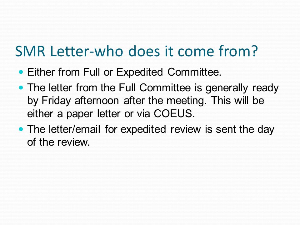 SMR Letter-who does it come from? Either from Full or Expedited Committee. The letter from the Full Committee is generally ready by Friday afternoon a