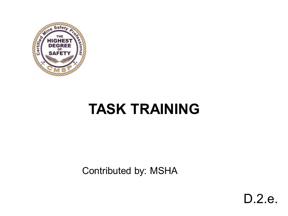 D.2.e. TASK TRAINING Contributed by: MSHA