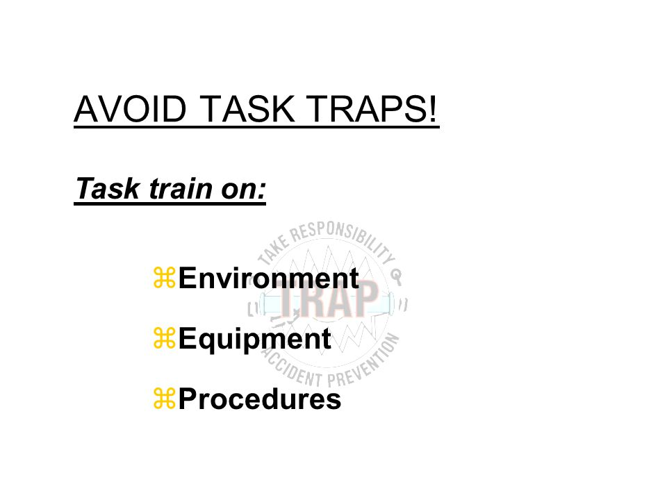 AVOID TASK TRAPS! zEnvironment zEquipment zProcedures Task train on: