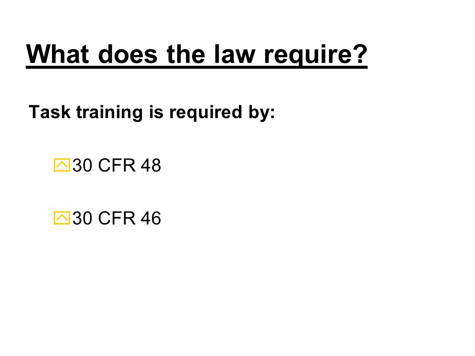 What does the law require Task training is required by: y30 CFR 48 y30 CFR 46