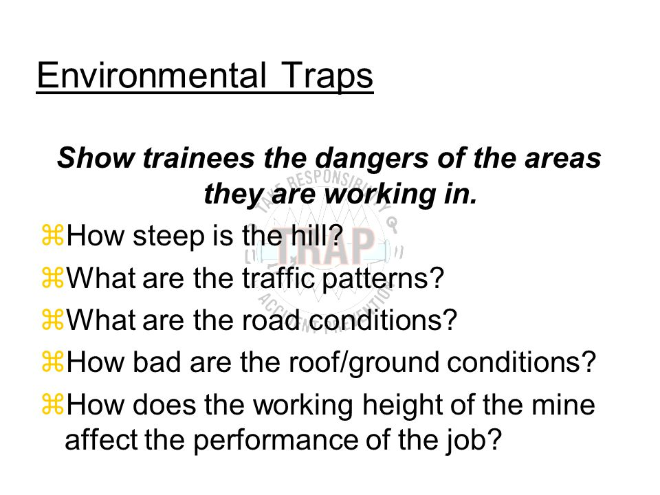 Environmental Traps Show trainees the dangers of the areas they are working in.