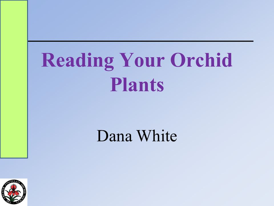 Reading Your Orchid Plants Dana White