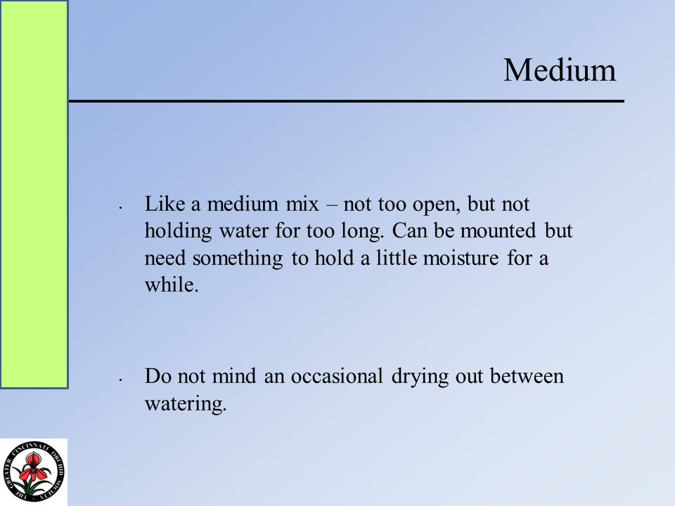 Medium Like a medium mix – not too open, but not holding water for too long.