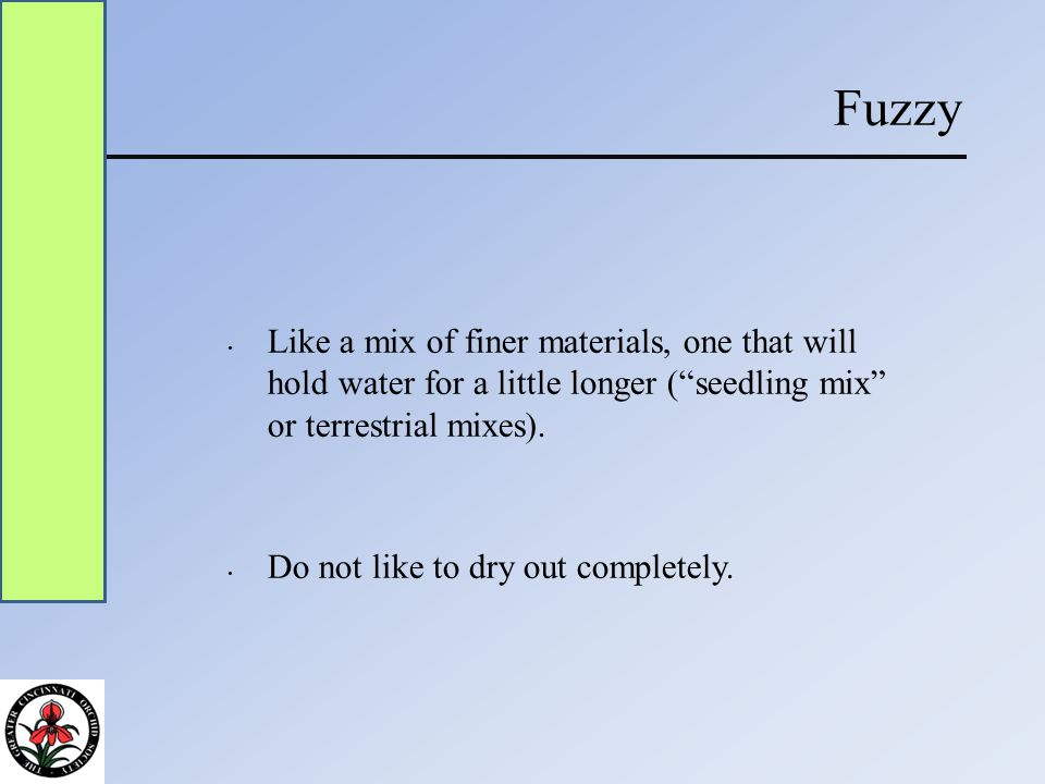 Fuzzy Like a mix of finer materials, one that will hold water for a little longer ( seedling mix or terrestrial mixes).