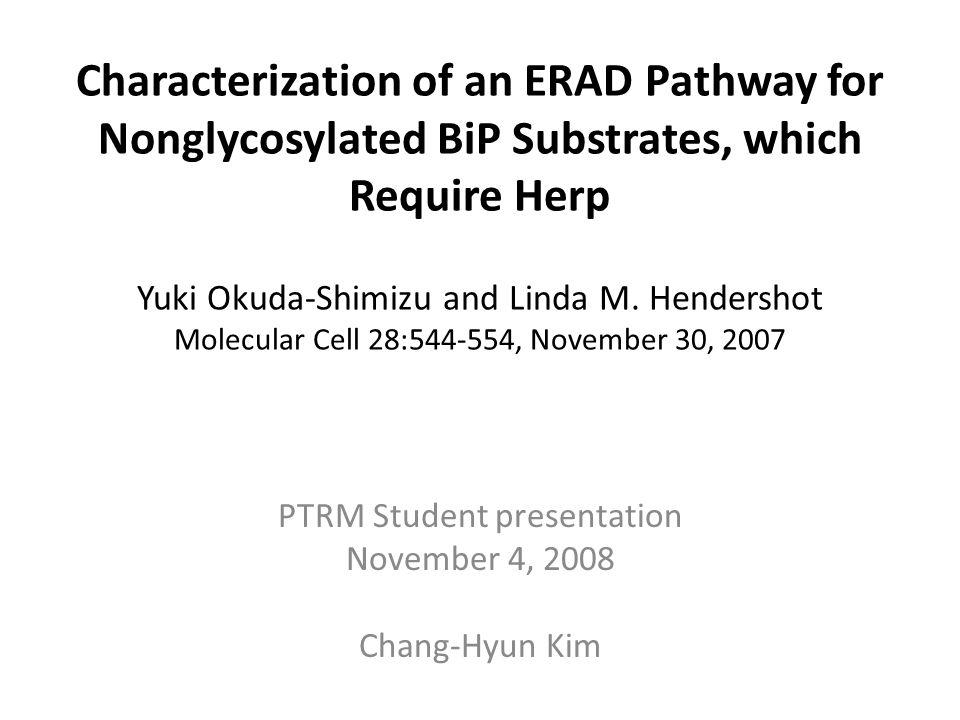 Characterization of an ERAD Pathway for Nonglycosylated BiP Substrates, which Require Herp Yuki Okuda-Shimizu and Linda M. Hendershot Molecular Cell 2