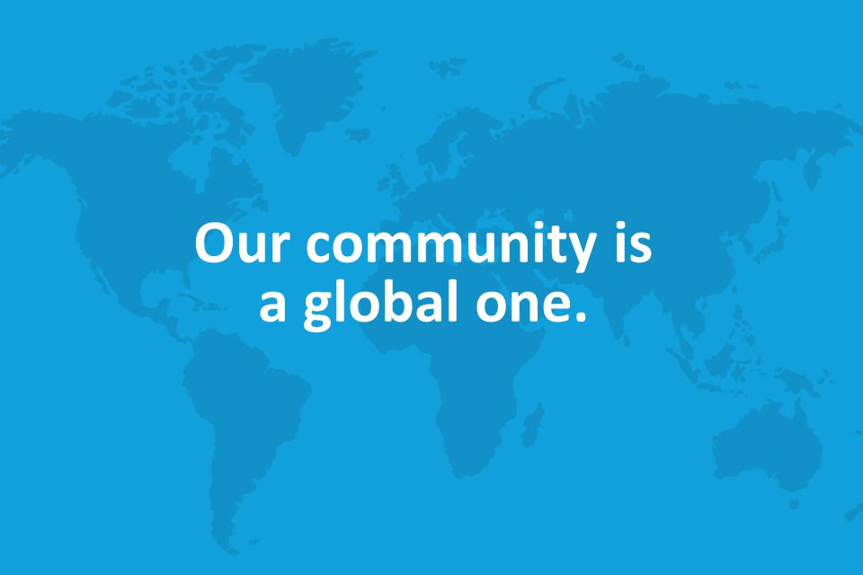 Our community is a global one.