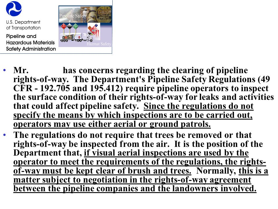 Mr. Farrow has concerns regarding the clearing of pipeline rights-of-way. The Department's Pipeline Safety Regulations (49 CFR - 192.705 and 195.412)