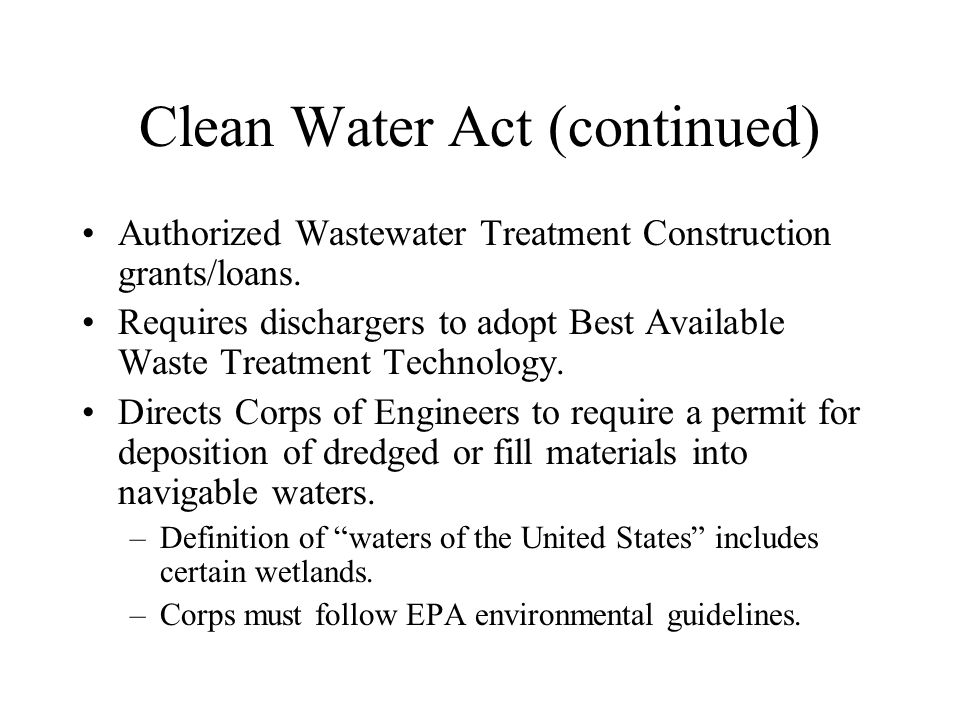 Clean Water Act (continued) Non-point sources of water pollution –Authorizes financial and technical assistance to states for Area-wide Waste Treatment Management Plans .