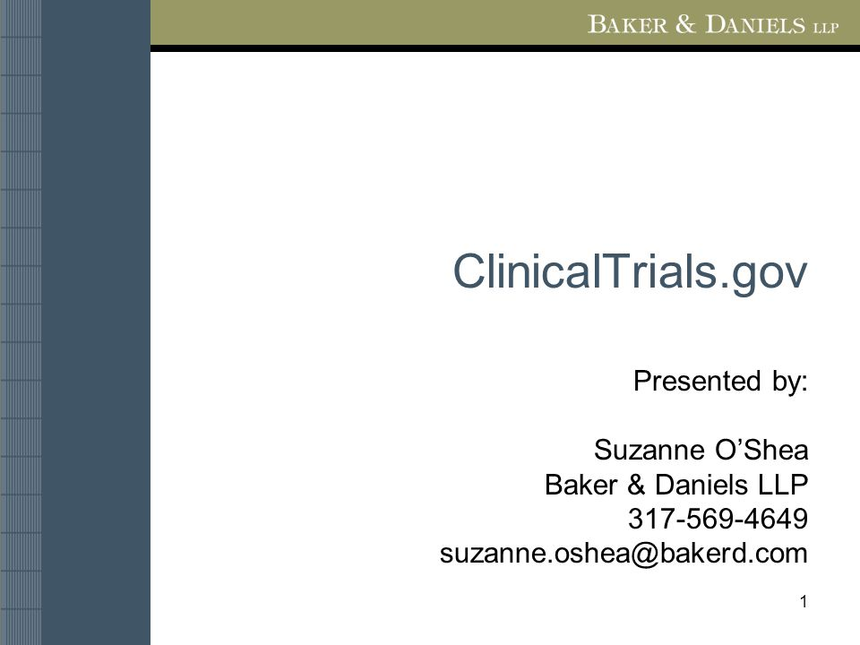 1 ClinicalTrials.gov Presented by: Suzanne O'Shea Baker & Daniels LLP 317-569-4649 suzanne.oshea@bakerd.com