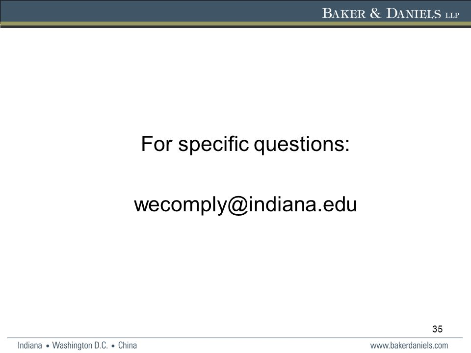 35 For specific questions: wecomply@indiana.edu