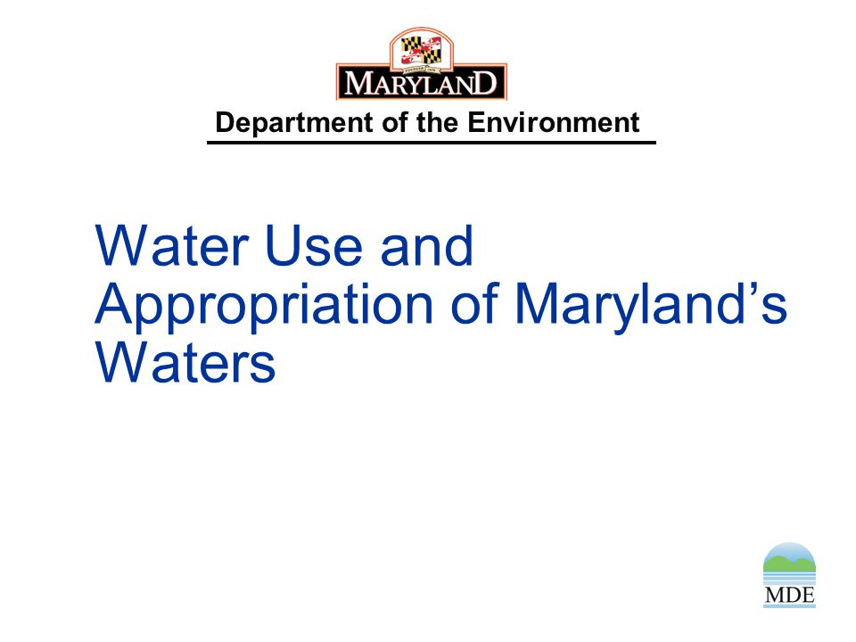 STATUTORY AUTHORITY Subtitle 5 of the Annotated Code of Maryland (§5-204) In order to conserve, protect, and use the water resources of the State in accordance with the best interests of the people of Maryland, it is the policy of the State to control, so far as feasible, appropriation or use of surface waters and groundwaters of the State.