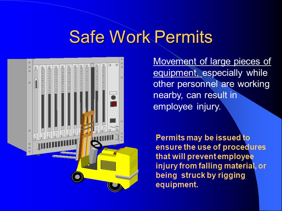 Safe Work Permits Movement of large pieces of equipment, especially while other personnel are working nearby, can result in employee injury.