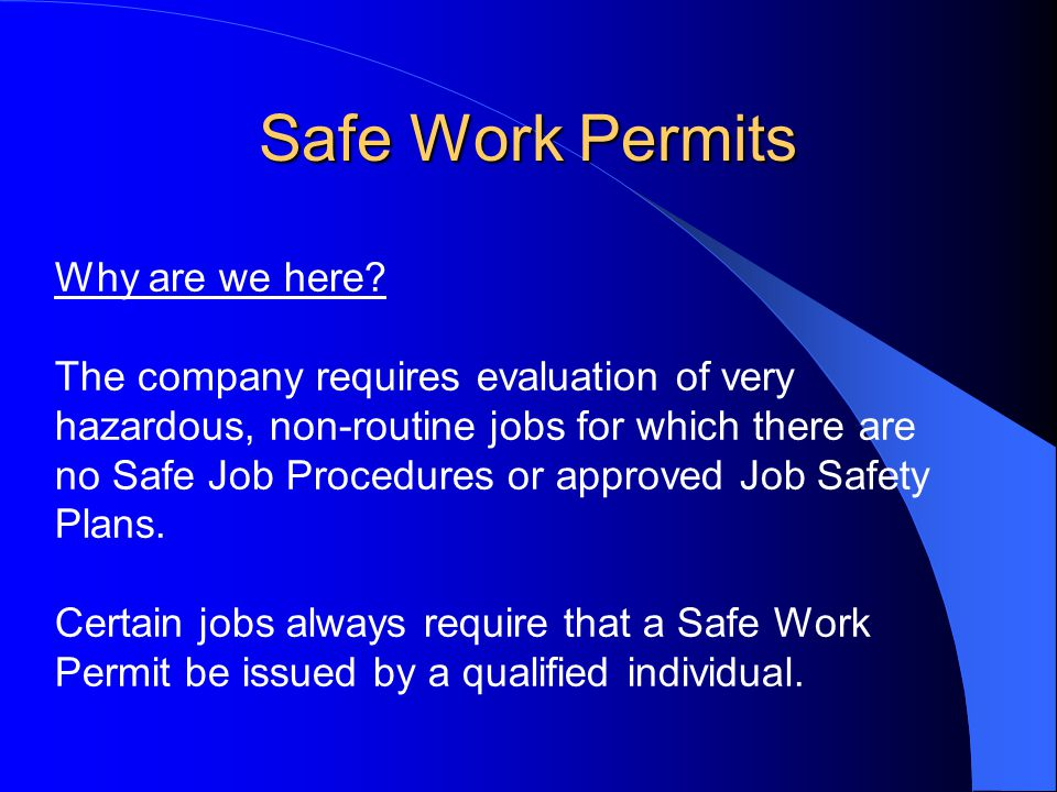 Safe Work Permits Goals and Objectives: At the end of this session you will: Be familiar with jobs requiring safe work permits.