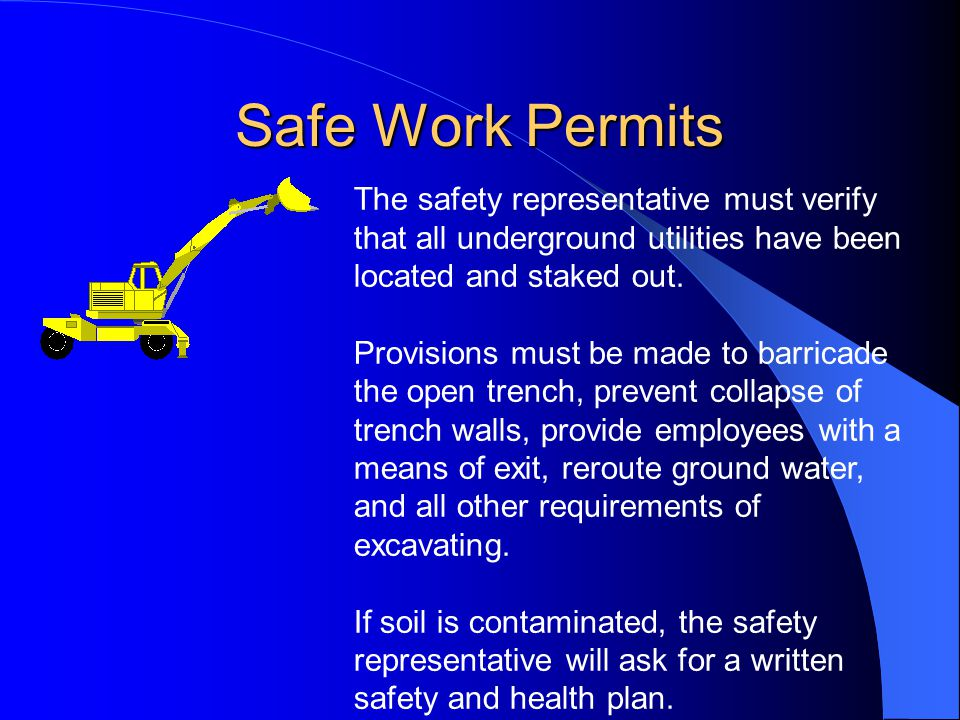 Safe Work Permits The safety representative must verify that all underground utilities have been located and staked out.