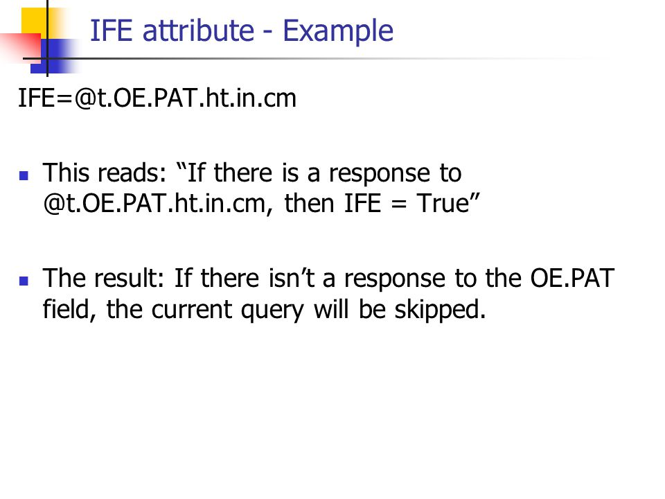 """IFE attribute - Example IFE=@t.OE.PAT.ht.in.cm This reads: """"If there is a response to @t.OE.PAT.ht.in.cm, then IFE = True"""" The result: If there isn't"""