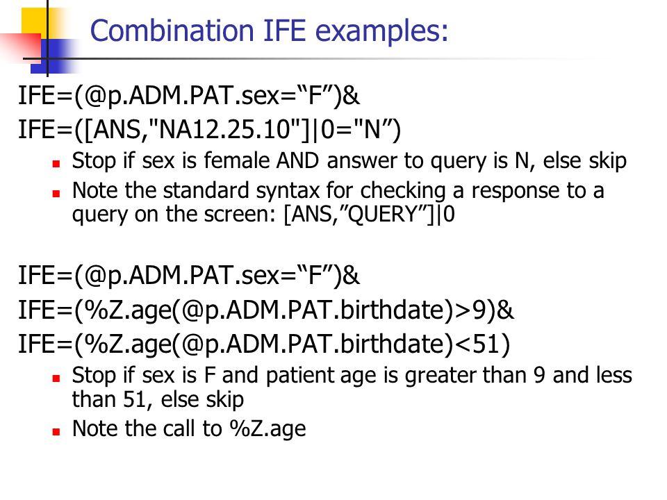 "Combination IFE examples: IFE=(@p.ADM.PAT.sex=""F"")& IFE=([ANS,"