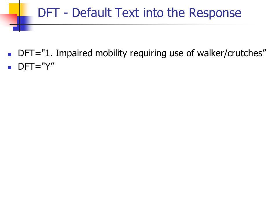 DFT - Default Text into the Response DFT=