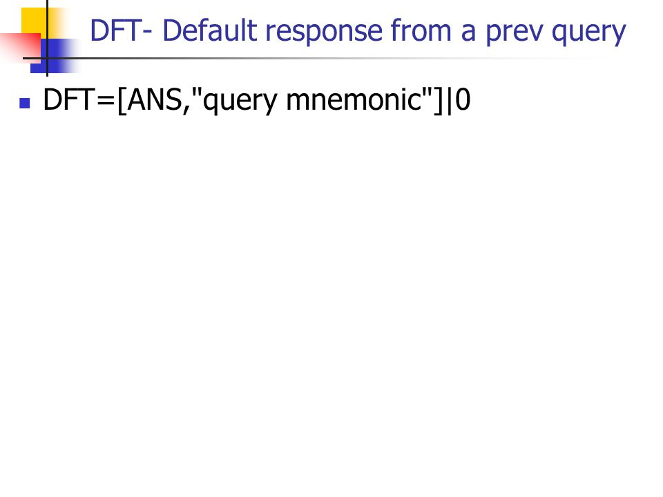 DFT- Default response from a prev query DFT=[ANS,