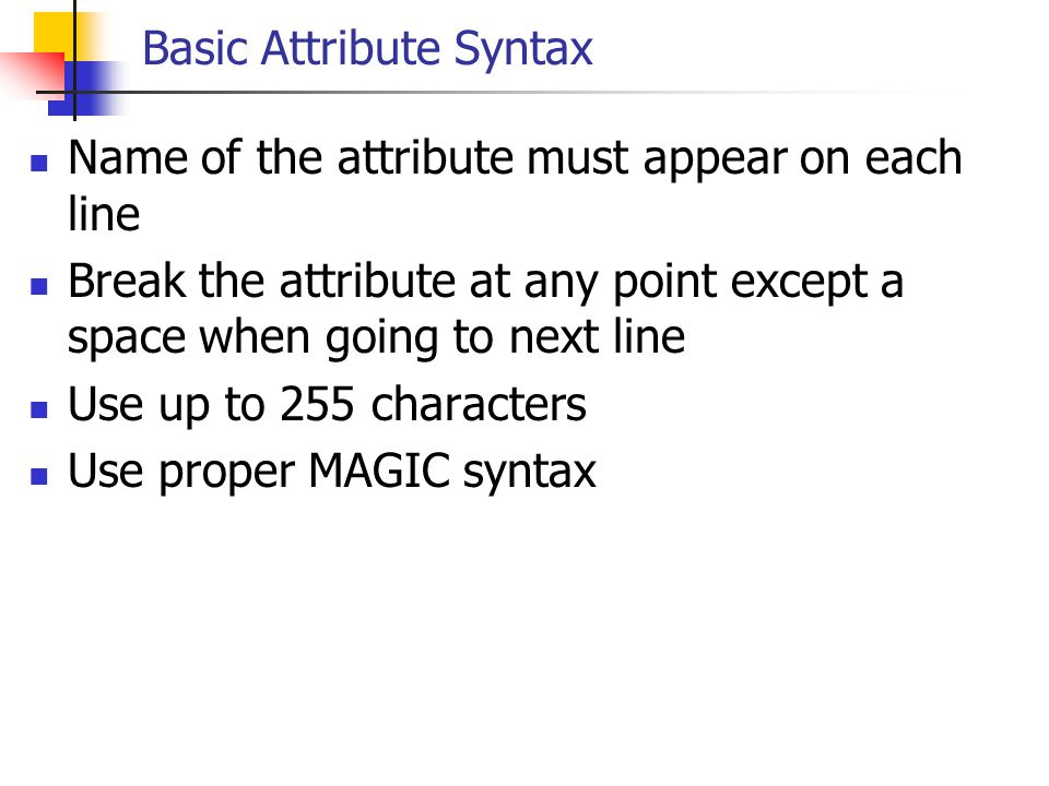 Basic Attribute Syntax Name of the attribute must appear on each line Break the attribute at any point except a space when going to next line Use up t