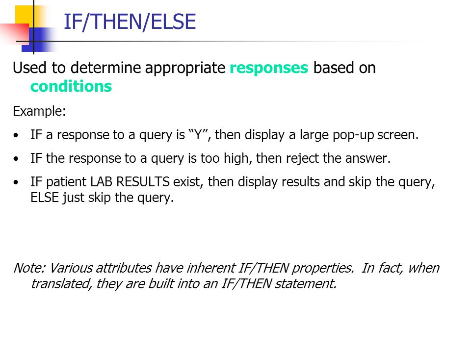 """IF/THEN/ELSE Used to determine appropriate responses based on conditions Example: IF a response to a query is """"Y"""", then display a large pop-up screen."""