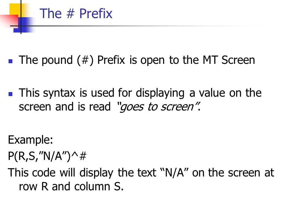 """The # Prefix The pound (#) Prefix is open to the MT Screen This syntax is used for displaying a value on the screen and is read """"goes to screen"""". Exam"""