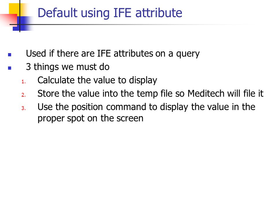 Default using IFE attribute Used if there are IFE attributes on a query 3 things we must do 1. Calculate the value to display 2. Store the value into