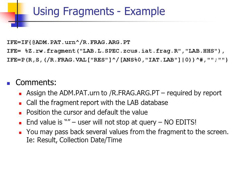 Using Fragments - Example IFE=IF{@ADM.PAT.urn^/R.FRAG.ARG.PT IFE= %Z.rw.fragment(