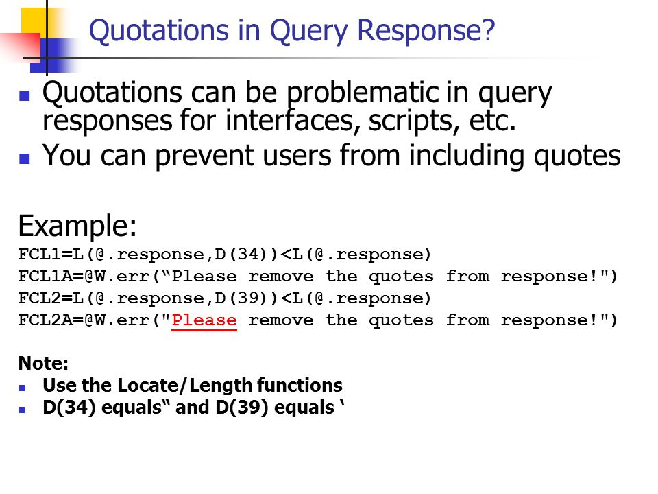 Quotations in Query Response? Quotations can be problematic in query responses for interfaces, scripts, etc. You can prevent users from including quot