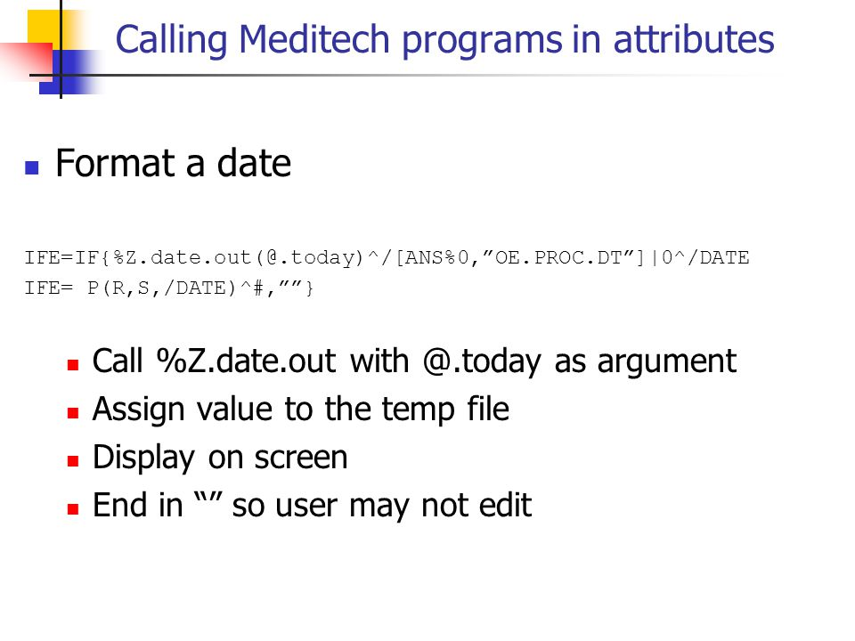 """Calling Meditech programs in attributes Format a date IFE=IF{%Z.date.out(@.today)^/[ANS%0,""""OE.PROC.DT""""]
