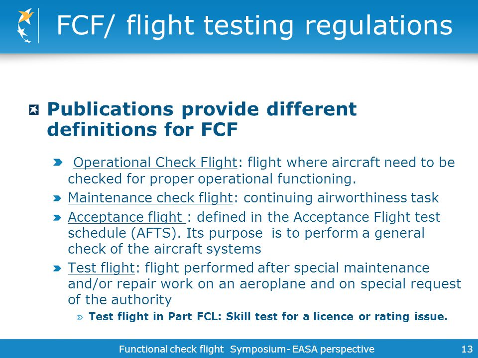 Functional check flight Symposium- EASA perspective 13 FCF/ flight testing regulations Publications provide different definitions for FCF Operational