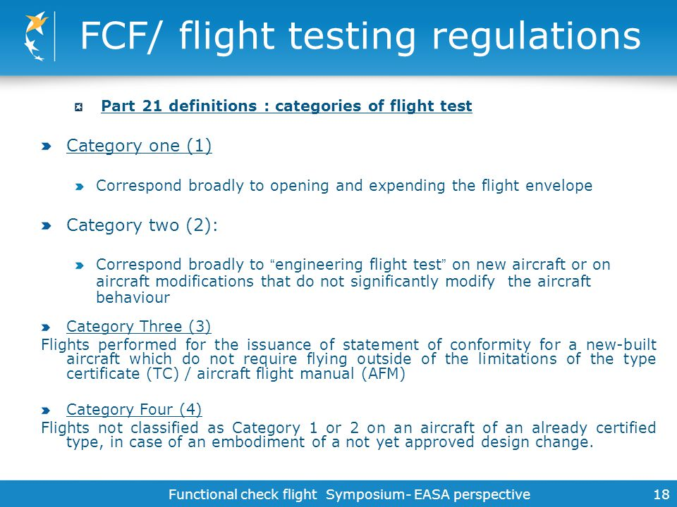 Functional check flight Symposium- EASA perspective 18 FCF/ flight testing regulations Part 21 definitions : categories of flight test Category one (1