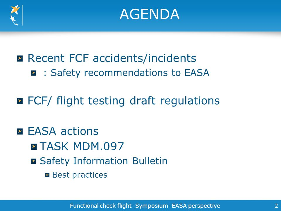 Functional check flight Symposium- EASA perspective2 AGENDA Recent FCF accidents/incidents : Safety recommendations to EASA FCF/ flight testing draft