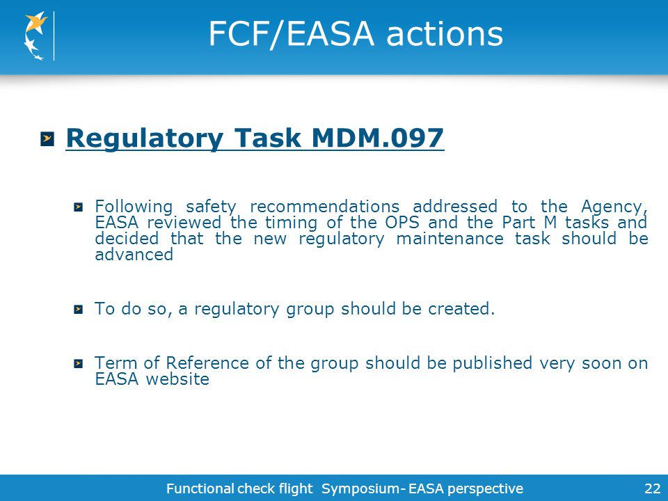 Functional check flight Symposium- EASA perspective22 FCF/EASA actions Regulatory Task MDM.097 Following safety recommendations addressed to the Agenc