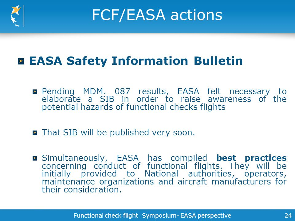 Functional check flight Symposium- EASA perspective24 FCF/EASA actions EASA Safety Information Bulletin Pending MDM. 087 results, EASA felt necessary