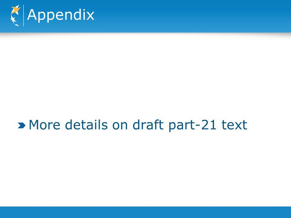 Appendix More details on draft part-21 text