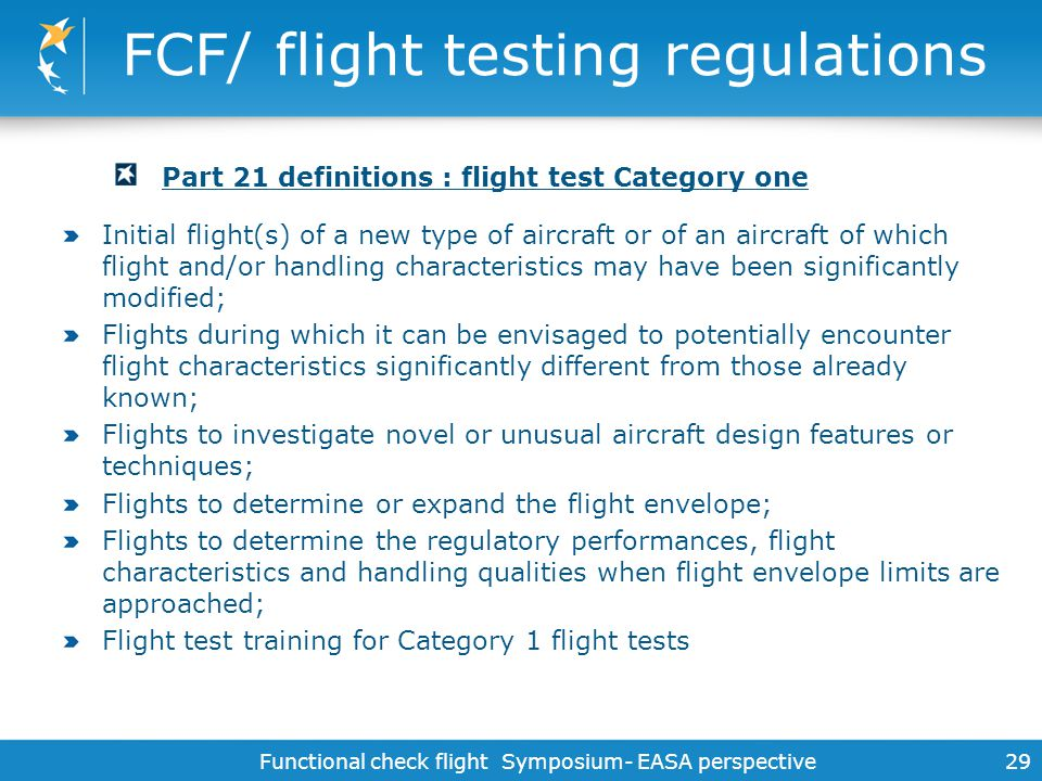Functional check flight Symposium- EASA perspective 29 FCF/ flight testing regulations Part 21 definitions : flight test Category one Initial flight(s