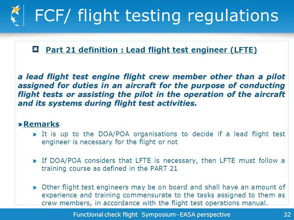 Functional check flight Symposium- EASA perspective 32 FCF/ flight testing regulations Part 21 definition : Lead flight test engineer (LFTE) a lead fl