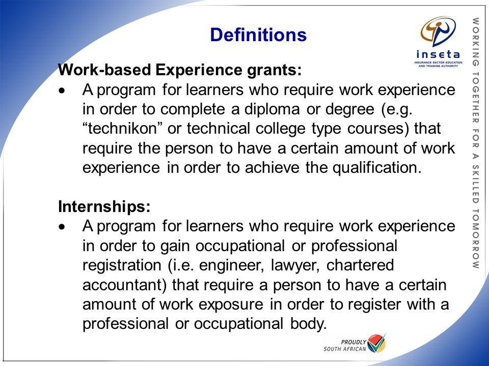 """Definitions Work-based Experience grants:  A program for learners who require work experience in order to complete a diploma or degree (e.g. """"technik"""