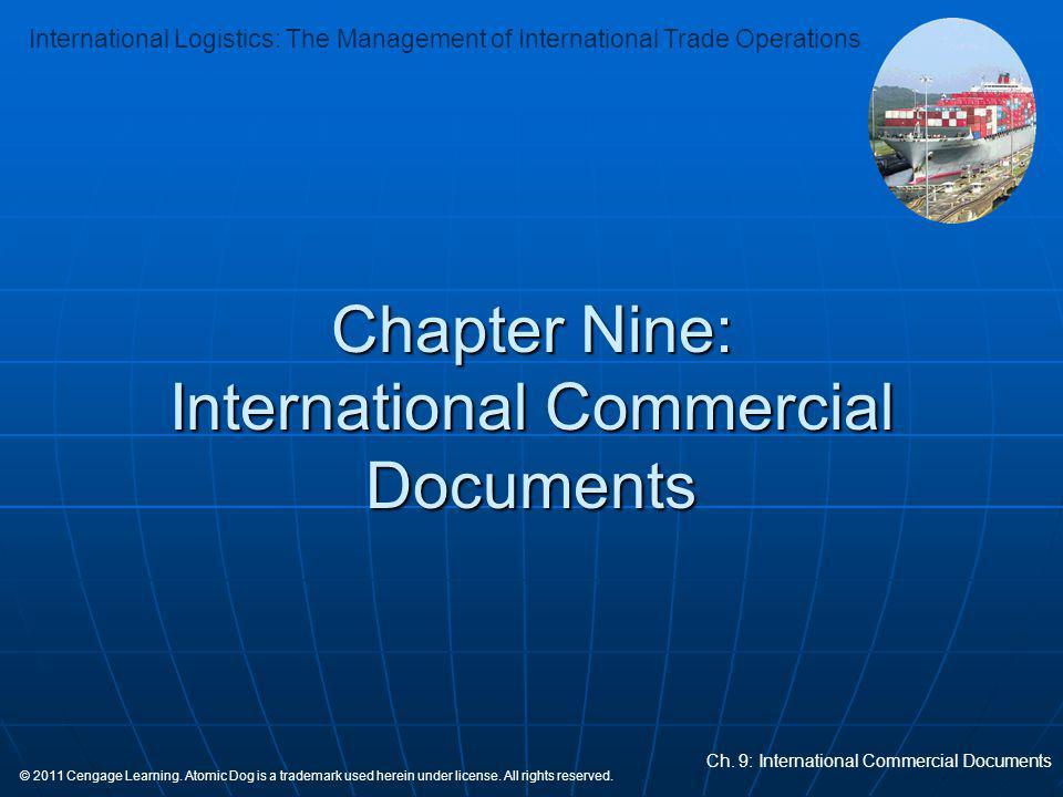 International Logistics: The Management of International Trade Operations Ch. 9: International Commercial Documents © 2011 Cengage Learning. Atomic Do
