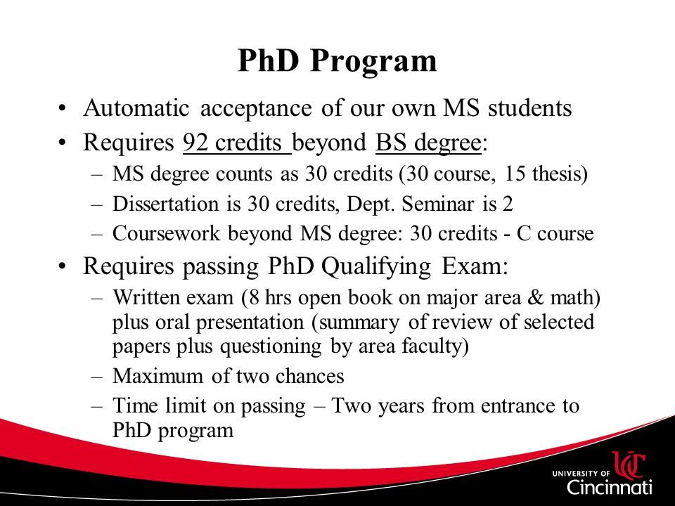 PhD Program Automatic acceptance of our own MS students Requires 92 credits beyond BS degree: –MS degree counts as 30 credits (30 course, 15 thesis) –