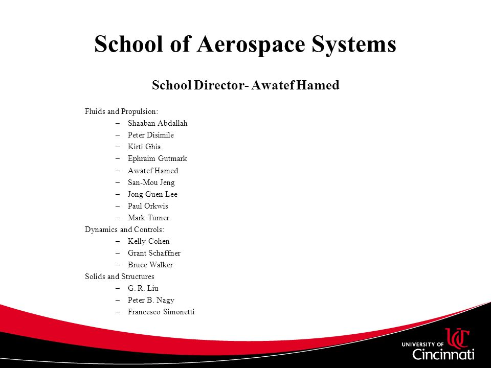 School of Aerospace Systems School Director- Awatef Hamed Fluids and Propulsion: –Shaaban Abdallah –Peter Disimile –Kirti Ghia –Ephraim Gutmark –Awate