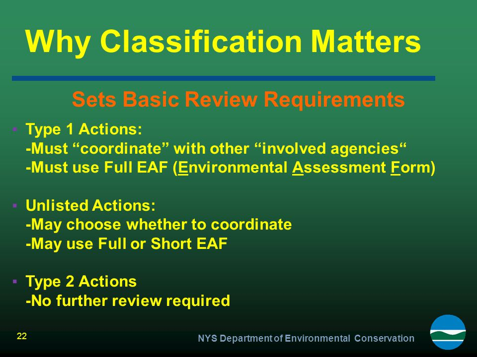 """NYS Department of Environmental Conservation 22 Why Classification Matters Sets Basic Review Requirements ▪Type 1 Actions: -Must """"coordinate"""" with oth"""